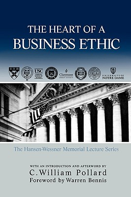 The Heart of a Business Ethic By Pollard, C. William (EDT)/ Bennis, Warren G. (FRW)/ Holt, Donald D. (EDT)