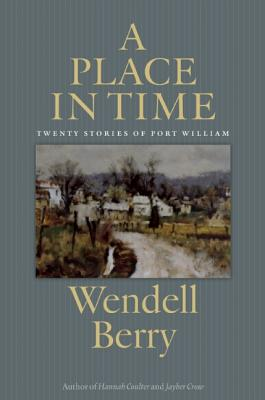 A Place in Time By Berry, Wendell